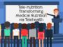 Tele-Nutrition: Transforming Medical Nutrition via Telehealth