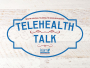 Building Trust with Patients via Telehealth (Episode 12)