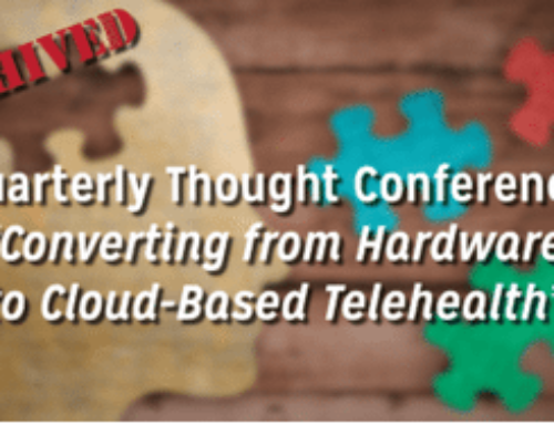 ARCHIVED – Quarterly Thought Conference: The Tennessee Primary Care Association: Converting from Hardware to Cloud-Based Telehealth