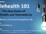Free & Online – Telehealth 101: The Easy Basics of Telehealth and Telemedicine – Register today!