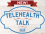 Telehealth Talk: Resources for Advancing Health IT and Quality (Episode 20)