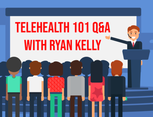 Telehealth 101 Q&A – Ryan Kelly