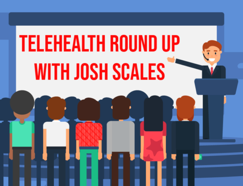 Telehealth Round Up – Josh Scales